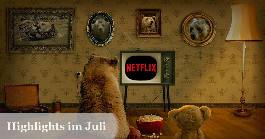 Netflix Highlights Im Juli 2018